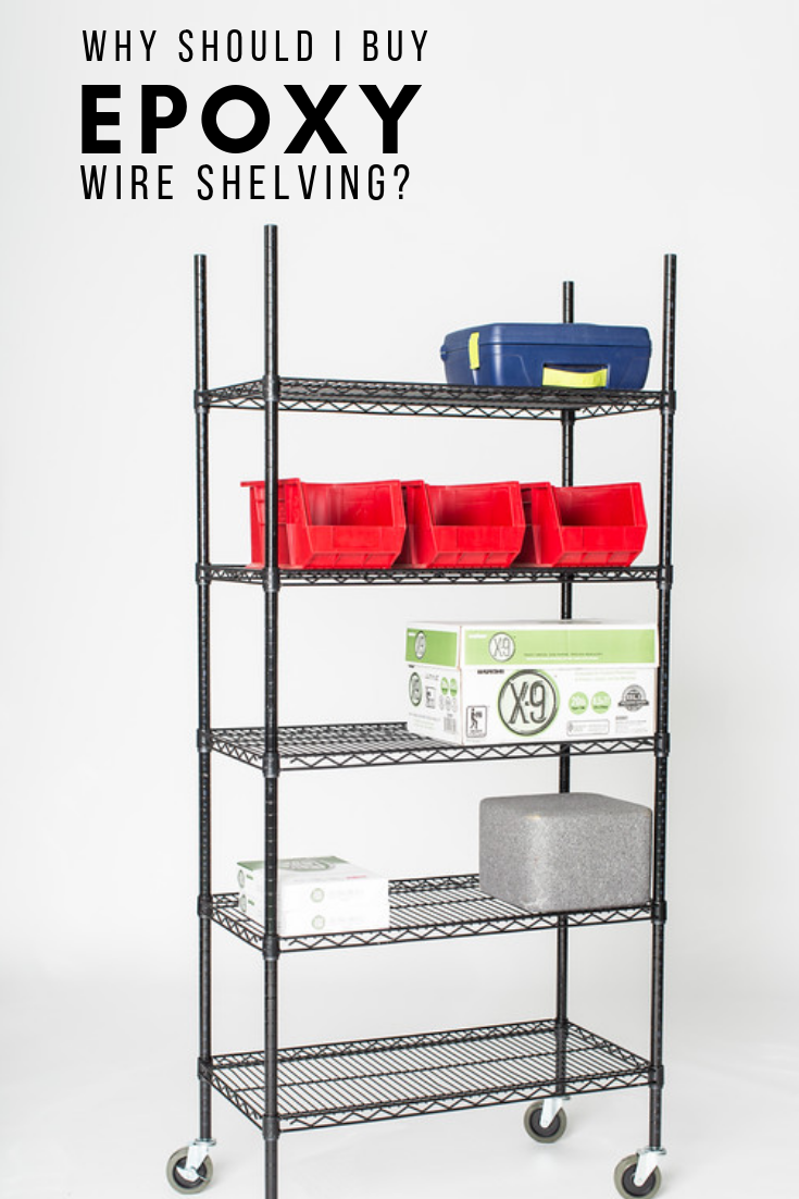 why should i buy epoxy wire shelving?